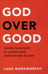 God over Good: Saving Your Faith by Losing Your Expectations of God - eBook