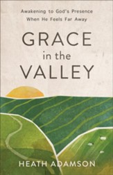 Grace in the Valley: Awakening to God's Presence When He Feels Far Away - eBook