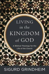 Living in the Kingdom of God: A Biblical Theology for the Life of the Church - eBook
