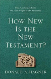 How New Is the New Testament?: First-Century Judaism and the Emergence of Christianity - eBook