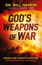 God's Weapons of War: Arming the Church to Destroy the Kingdom of Darkness - eBook