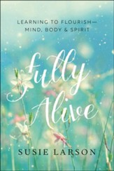 Fully Alive: Learning to Flourish-Mind, Body, and Spirit - eBook