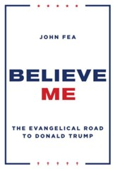 Believe Me: The Evangelical Road to Donald Trump - eBook