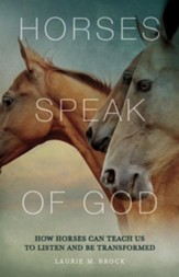 Horses Speak of God: How Horses Can Teach Us to Listen and Be Transformed - eBook