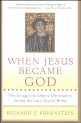 When Jesus Became God: The Epic Fight over Christ's Divinity in the Last Days of Rome - eBook