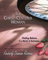 The Christ-Centered Woman - Women's Bible Study Participant Book: Finding Balance in a World of Extremes - eBook