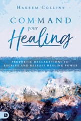 Command Your Healing: Prophetic Declarations to Receive and Release Healing Power - eBook