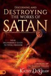 Discerning and Destroying the Works of Satan: Your Deliverance Guide to Total Freedom - eBook