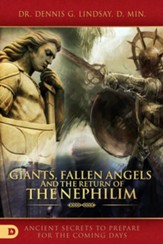 Giants, Fallen Angels, and the Return of the Nephilim: Ancient Secrets to Prepare for the Coming Days - eBook