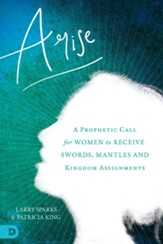 Arise: A Prophetic Call for Women to Receive Swords, Mantles, and Kingdom Assignments - eBook