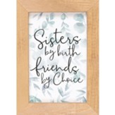 Sisters By Birth Friends By Choice Framed Art