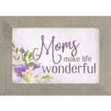 Moms Make Life Wonderful Framed Art