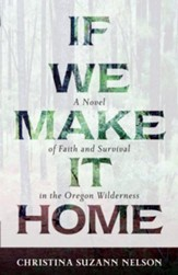 If We Make It Home: A Novel of Faith and Survival in the Oregon Wilderness - eBook