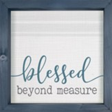 Blessed Beyond Measure Framed Art, 3D Texture