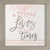 A Friend Loves At All Times Framed Art, 3D Texture