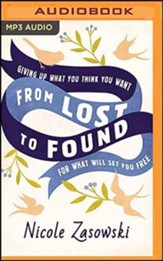 From Lost to Found: Giving Up What You Think You Want for What Will Set You Free, Unabridged Audiobook on MP3-CD