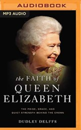 The Faith of Queen Elizabeth: The Poise, Grace, and Quiet Strength Behind the Crown, Unabridged Audiobook on MP3-CD