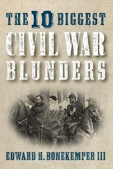 The 10 Biggest Civil War Blunders - eBook