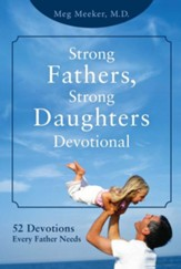 Strong Fathers, Strong Daughters Devotional: 52 Devotions Every Father Needs - eBook