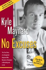No Excuses: The True Story of a Congenital Amputee Who Became a Champion in Wrestling And in Life - eBook