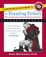 The Politically Incorrect Guide to the Founding Fathers - eBook
