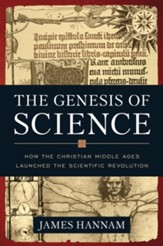 The Genesis of Science: How the Christian Middle Ages Launched the Scientific Revolution - eBook