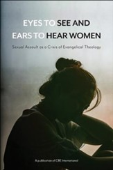 Eyes to See and Ears to Hear Women: Sexual Assault as a Crisis of Evangelical Theology