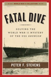 Fatal Dive: Solving the World War II Mystery of the USS Grunion - eBook