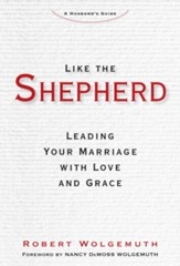 Like the Shepherd: Leading Your Marriage with Love and Grace - eBook