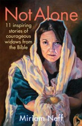 Not Alone: 11 Inspiring Stories of Courageous Widows from the Bible - eBook