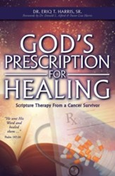 God's Prescription For Healing: Scripture Therapy From a Cancer Survivor - eBook