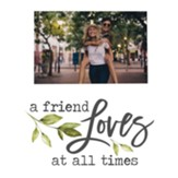 A Friend Loves At All Times Photo Frame