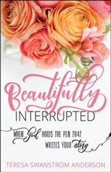 Beautifully Interrupted: When God Holds the Pen that Writes Your Story