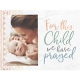 For This Child We Have Prayed Photo Frame