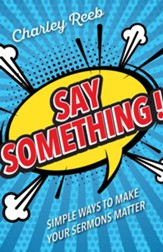 Say Something!: Simple Ways to Make Your Sermons Matter - eBook