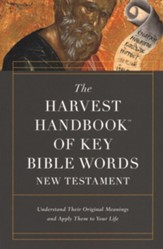 The Harvest Handbook of Key Bible Words: Understand Their Original Meanings and Apply Them to Your Life