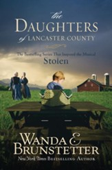 The Daughters of Lancaster County: The Bestselling Series That Inspired the Musical, Stolen - eBook