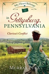 My Heart Belongs in Gettysburg, Pennsylvania: Clarissa's Conflict - eBook