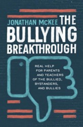 The Bullying Breakthrough: Real Help for Parents and Teachers of the Bullied, Bystanders, and Bullies - eBook