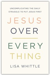Jesus Over Everything: Uncomplicating the Daily Struggle to Put Jesus First - unabridged audiobook on CD