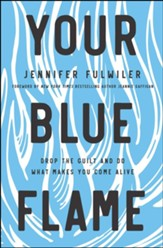 Your Blue Flame: Drop the Guilt and Do What Makes You Come Alive - unabridged audiobook on CD