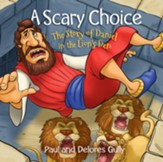 A Scary Choice: The Story of Daniel in the Lion's Den - eBook