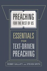 Preaching for the Rest of Us: Essentials for Text-Driven Preaching - eBook