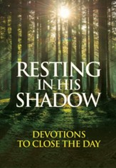 Resting in His Shadow: Devotions for the Close of Your Day