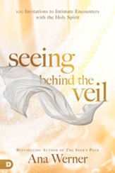 Seeing Behind the Veil: 100 Invitations to Intimate Encounters with the Holy Spirit - eBook