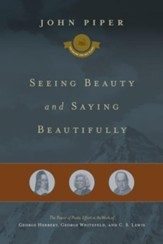 Seeing Beauty and Saying Beautifully: The Power of Poetic Effort in the Work of George Herbert, George Whitefield, and C. S. Lewis - eBook