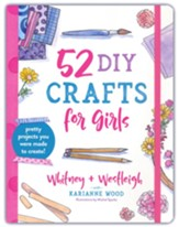52 DIY Crafts for Girls: Pretty Projects You Were Made to Create