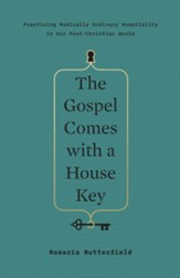 The Gospel Comes with a House Key: Practicing Radically Ordinary Hospitality in Our Post-Christian World - eBook