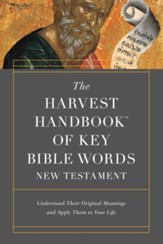 The Harvest Handbook of Key Bible Words New Testament: Understand Their Original Meanings and Apply Them to Your Life - eBook