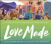 Love Made: A Story of God's Overflowing, Creative Heart